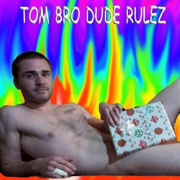 Tom Bro Dude (@tombrodude )