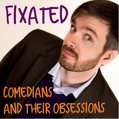 Fixated | Comedians and their obsessions