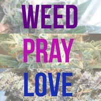 WeedPrayLove