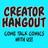 Creator Hangout