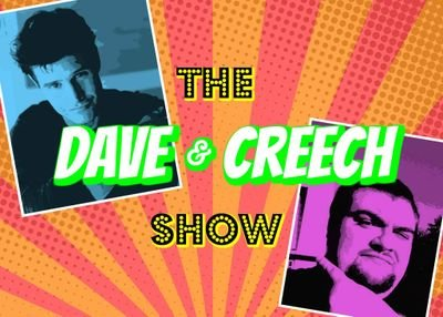 Dave and Creech Show