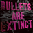 Bullets Are Extinct