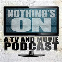 Nothings On: A tv & movie podcast
