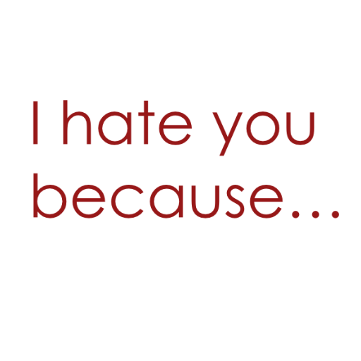 I Hate You Because At Ihyb Twitter