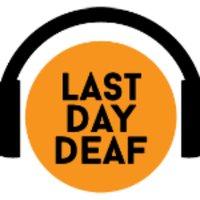 Last Day Deaf