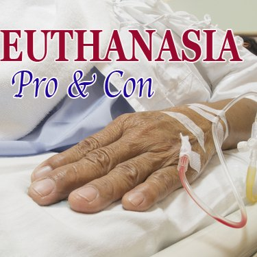 euthanasia pro con Is mercy killing humane do we have the right to assess whether a life is worth living should euthanasia be practiced only in the terminally ill people.