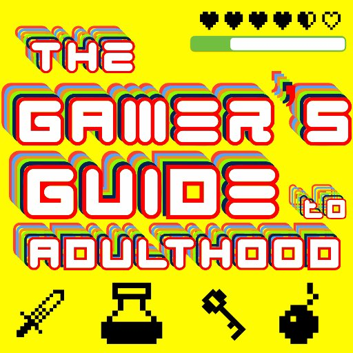 Gamer's Guide to Adulthood Podcast & Stream