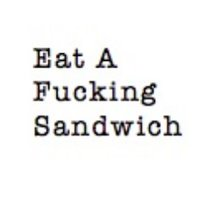 EatAFuckingSandwich