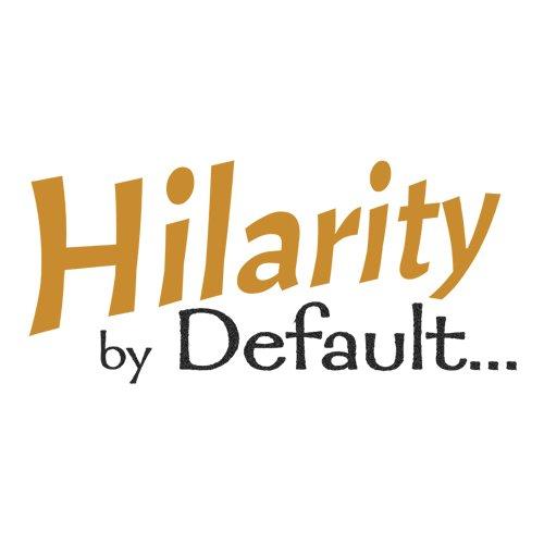 Hilarity by Default