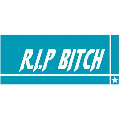 bitch Rip that