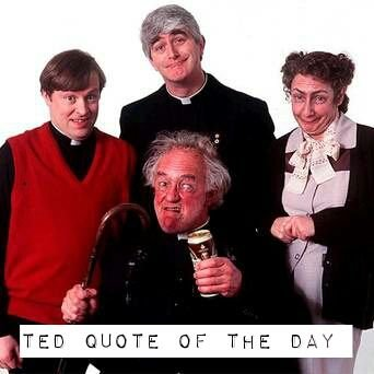Father Ted Quote of the Day