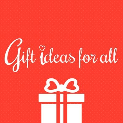 Gift Ideas For All