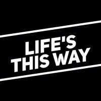 Life's this way