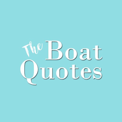 Boat Quotes Stunning Media Tweets By The Boat Quotes TheBoatQuotes Twitter