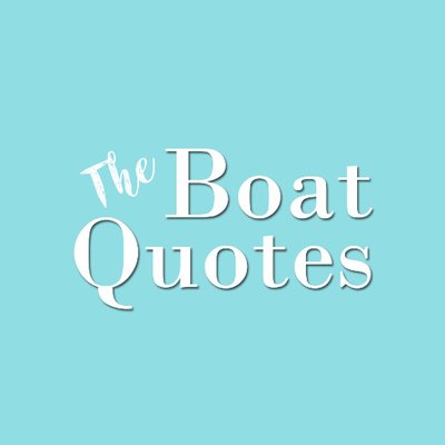 The Boat Quotes On Twitter I'll Just Take My Love Down Amazing Boat Quotes