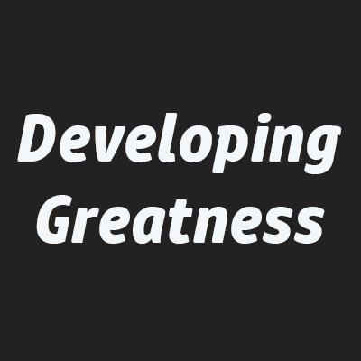 Developing Greatness