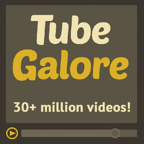tube galores