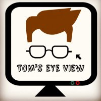 Tom's Eye View