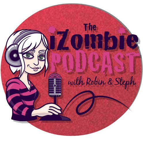 The iZombie Podcast with Robin  🧟♂️  & Steph  🧟♀️