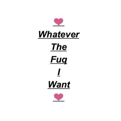 WhateverTheFuqIWant