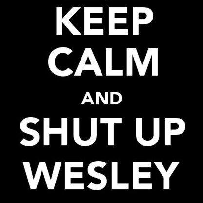 """Wes """"Shut up, Wesley!""""✌️♥️😷"""
