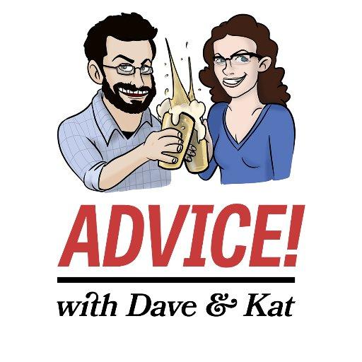 Advice! w Dave & Kat