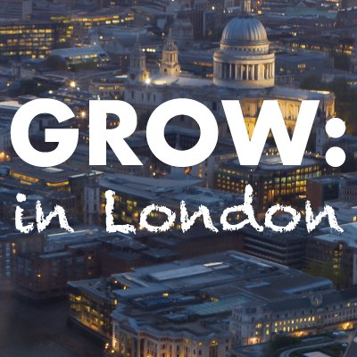 GROW: in London
