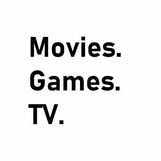 Movies. Games. TV.