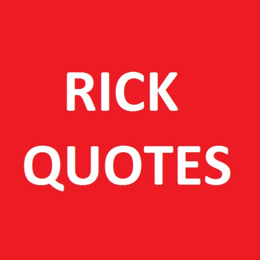 RICK QUOTES