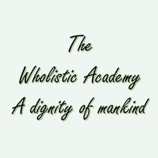 The Wholistic Academy A dignity of mankind
