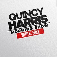 The Quincy Harris Morning Show w/K. Foxx