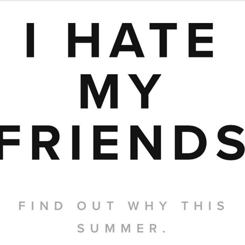 i hate my friends