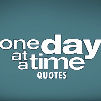 One Day At A Time Quotes At Odaatbr Twitter