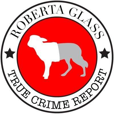 c532167dcdfd9 Roberta Glass True Crime Report ( RobertaGlassPod)