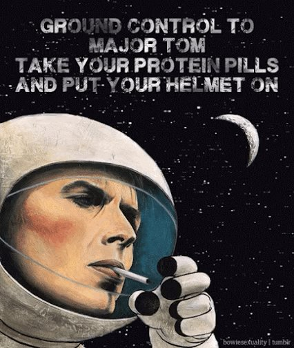 Ground Control to Major Tom Ground Control to Major Tom Take your protein pills and put your helmet on Ground Control to Major Tom Commencing countdown, engines on Check ignition and may Gods love be with you.. Space Oddity #DavidBowie RIP 🙏🏼