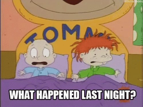 When you stayed up until 3 in the morning watching Rugrats.