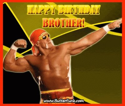 I think Hulk Hogan told me to say Happy Birthday