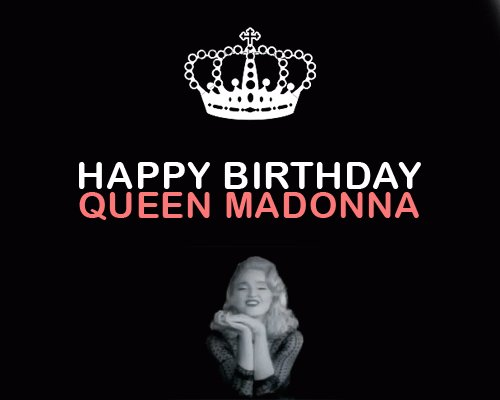 Today is a great day 16th August, Happy birthday Queen Madonna