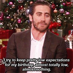 Happy Birthday to me and Jake Gyllenhaal!  I feel the same way.