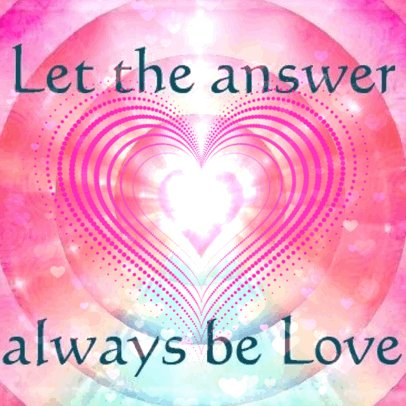 Let the answer ALWAYS be #LOVE!   #JoyTrain #Joy #Love #Peace #Kindness #kjoys1 #MentalHealth #Mindfulness #GoldenHearts #IAM #SaturdayMorning #SaturdayMotivation #SaturdayThoughts #ThinkBIGSundayWithMarsha RT @roamingpiscean