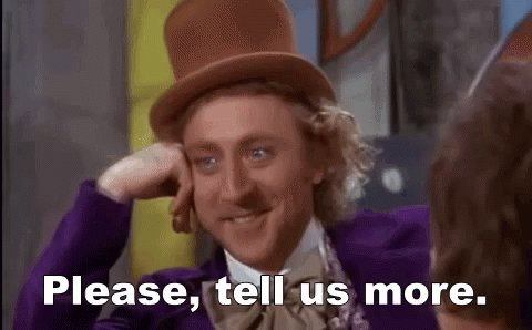 Willy Wonka saying 'please, tell us more'