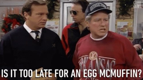 Is It Too Late For An Egg Mc Muffin As You Wish GIF