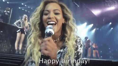 Happy birthday               here s a gif of Beyonce singing u happy birthday