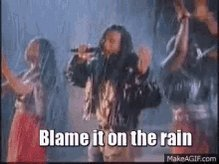 Replying to @Kevin29626836: #WhenImGuiltyIAlways  blame it on the rain