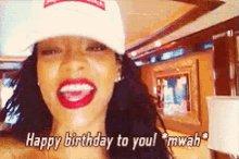 If Rihanna says happy birthday, it\s gonna be a happy birthday.