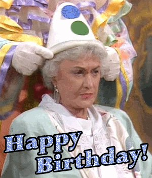 to the biggest Golden Girls fan I know!! Happy Birthday!!