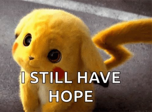 """Picture of Pikachu with the text """"I still have hope"""""""