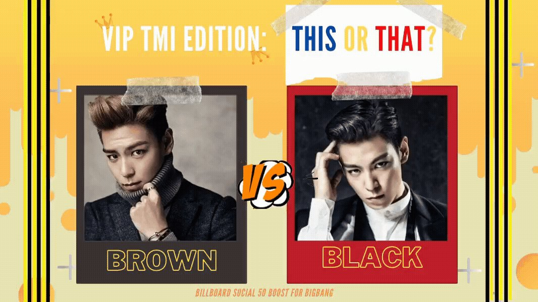 Social 50 Boost - VIP TMI Edition 🎊  This or That:  Brown-haired TOP or Black-haired TOP?  📌Retweet  📌Mention @YG_GlobalVIP #BIGBANG and K-pop in your reply. Include those keywords in your own tweets too!
