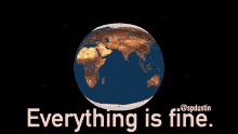 Everything Is Fine Earth On...
