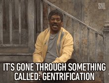 Its Gone Through Something Called Gentrification Improvement